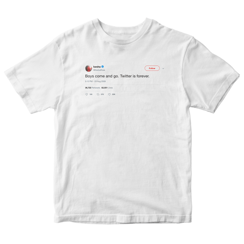Kesha boys come and go Twitter is forever tweet on a white t-shirt from Tee Tweets