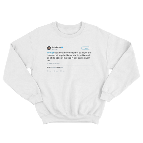 Kevin Durant you ever wake up and think I want her tweet on a white crewneck sweater from Tee Tweets