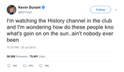 Kevin-Durant-im-watching-history-channel-in-the-club-and-im-wondering-how-do-they-know-whats-going-on-in-the-sun-aint-nobody-ever-been-tweet-tee-tweets