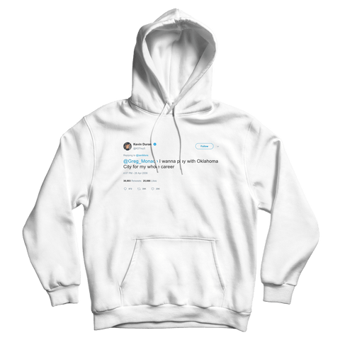 Kevin Durant want to play for OKC for my whole career tweet on a white hoodie from Tee Tweets