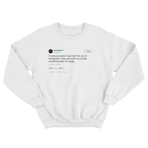 Lady Gaga giving birth to alien on stage tweet on a white crewneck sweater from Tee Tweets