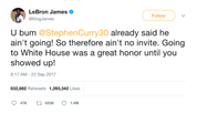 LeBron-James-you-bum-Stephen-Curry-already-said-he-aint-going-therefore-no-invite-going-to-white-house-was-great-honor-until-you-showed-up-tweet-tee-tweets