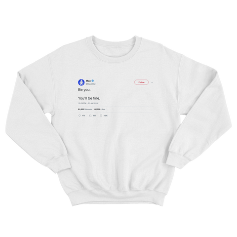 Mac Miller be you you'll be fine tweet on a white crewneck sweater from Tee Tweets