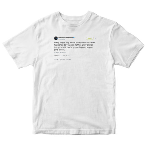 Post Malone every single day good things get closer tweet on a white t-shirt from Tee Tweets