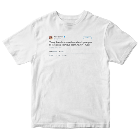 Ricky Gervais God really messed up when he gave us all foreskins remove them asap white tweet shirt