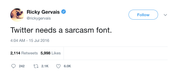 Ricky Gervais Twitter needs a sarcasm font tweet from Tee Tweets