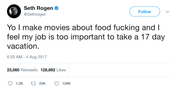 Seth-Rogen-i-make-movies-about-food-and-i-feel-my-job-is-too-important-to-take-a-17-day-vacation-tweet-tee-tweets