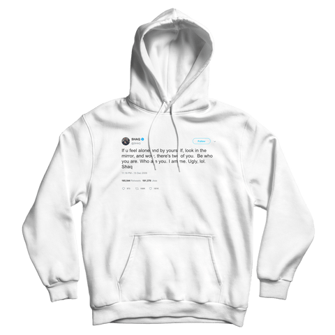 Shaquille O'Neal be who you are I am ugly tweet on a white hoodie from Tee Tweets