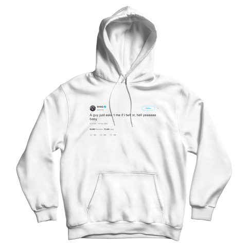 Shaquille O'Neal do I Twitter hell yeah baby tweet on a white hoodie from Tee Tweets