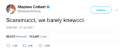 Stephen Colbert Scaramucci, we barely knewcci tweet from Tee Tweets