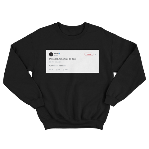 T-Pain protect Eminem at all costs tweet on a black crewneck sweater from Tee Tweets