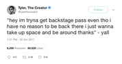 Tyler-the-Creator-hey-im-tryna-get-a-backstage-pass-even-though-i-have-no-reason-to-be-back-there-just-wanna-take-up-space-thanks-yall-tweet-tee-tweets