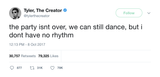 Tyler-the-Creator-the-party-isnt-over-we-can-still-dance-but-i-dont-have-no-rhythm-tweet-tee-tweets