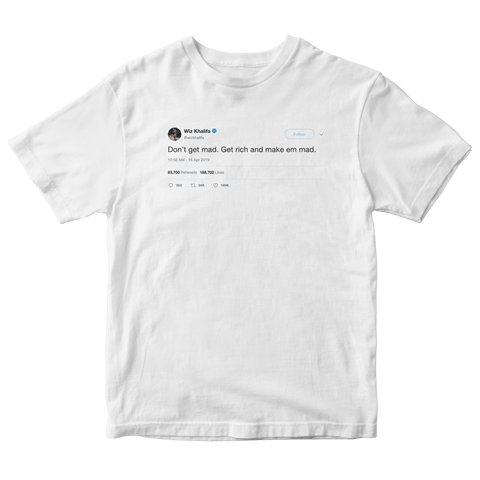 Wiz Khalifa don't get mad get rich and make them mad tweet on a white t-shirt from Tee Tweets