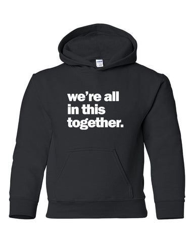 we're all in this together - Adult & Youth Hoodie