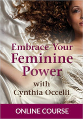 Embrace Your Feminine Power by CYNTHIA OCCELLI