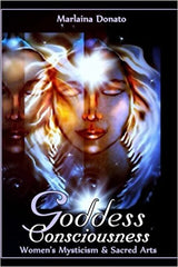 Goddess Consciousness: Women's Mysticism and Sacred Arts by Marlaina Donato