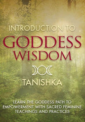 Learn the Goddess Path to Empowerment with Sacred Feminine Teachings and Practices by TANISHKA