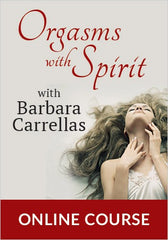 Orgasms with Spirit Four-Lesson Online Course with Barbara Carrellas