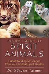 Pocket Guide to Spirit Animals Understanding Messages from Your Animal Spirit Guides by STEVEN D. FARMER