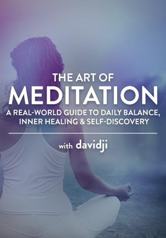 The Art of Meditation A Real-World Guide to Daily Balance, Inner Healing & Self-Discovery