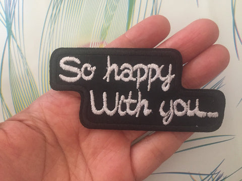 So Happy with you Embroidered Iron On Patch, happy with you patch, happy patch