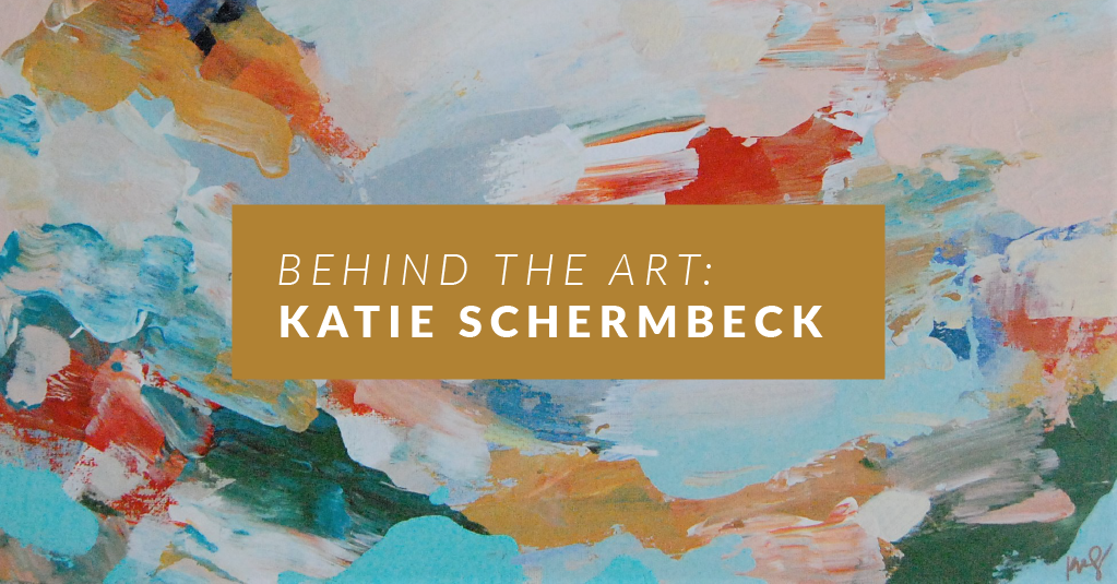 Behind the Art: Katie Schermbeck