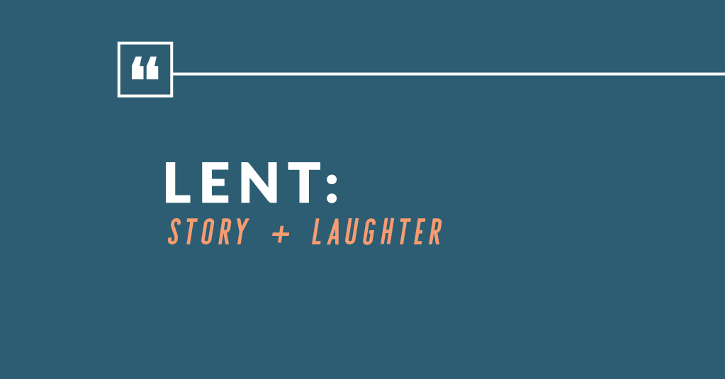 Lent: Story + Laughter