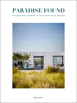 Paradise Found - Exceptional Homes in Extraordinary Places