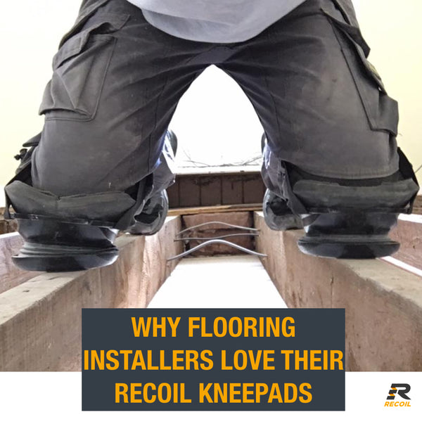 Flooring Installers are falling in love with Recoil Kneepads. Why?
