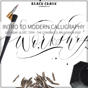 Intro to Modern Calligraphy Workshop - Melbourne - Saturday 16th December - 2pm to 5pm
