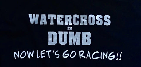 Watercross is DUMB - Long Sleeve