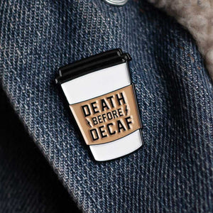 Death Before Decaf Enamel Pin