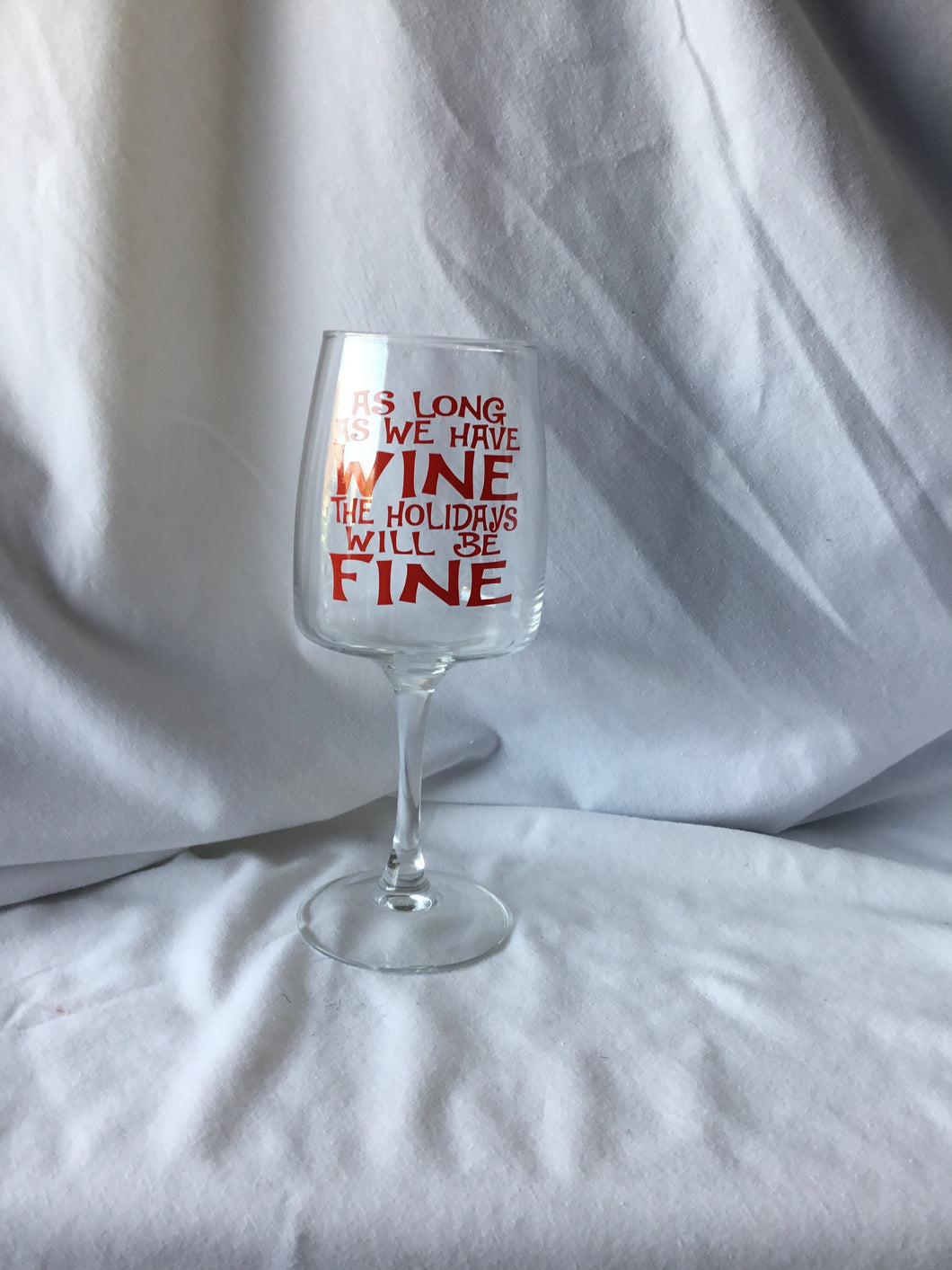 As Long as We Have Wine...Wine Glass