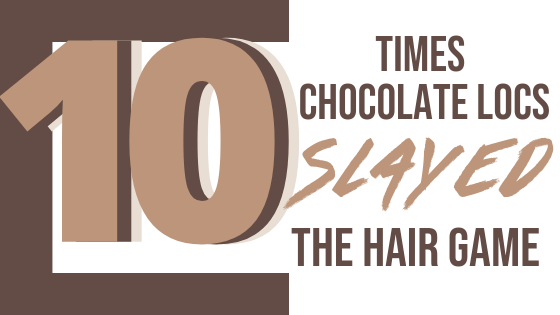 10 Times Chocolate Locs Slayed The Hair Game!