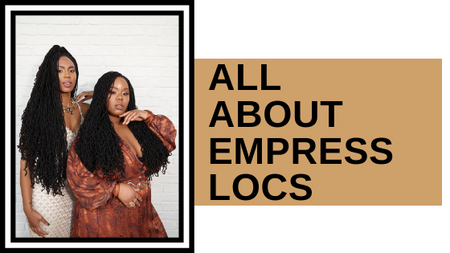 All about Empress Locs!