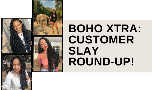 BOHO XTRA CUSTOMER SLAY ROUND-UP