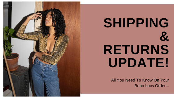 BOHO LOCS: DELIVERY & RETURNS UPDATE!