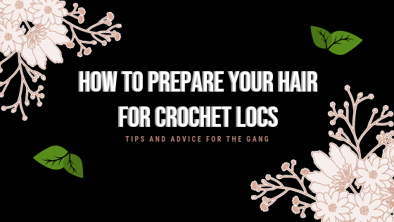 How To Prepare Your Hair For Crochet Locs