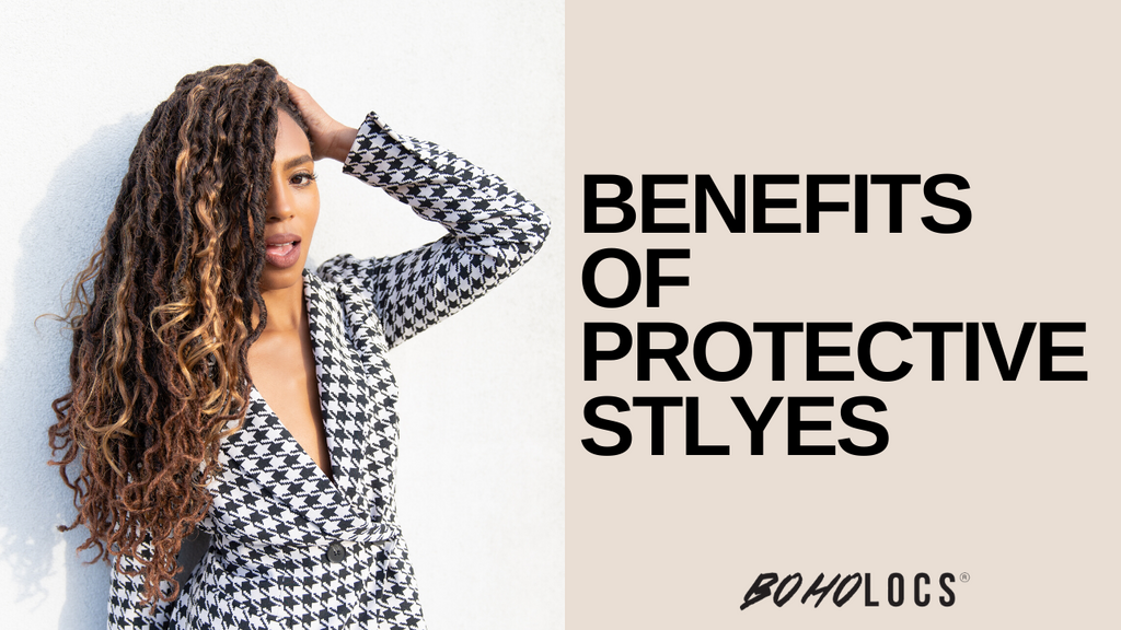 BOHO LOCS®: Benefits of protective styling!