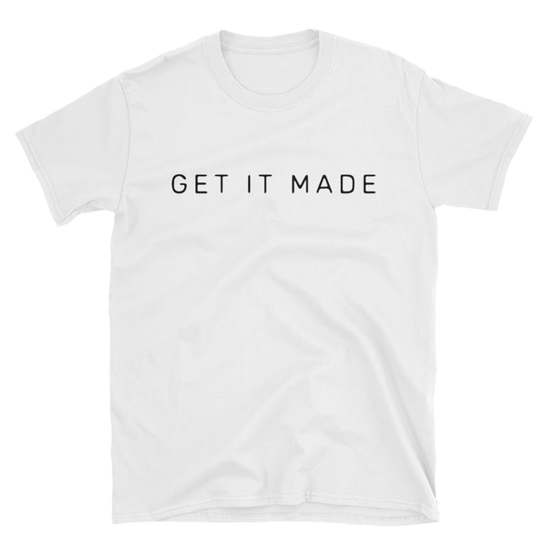 Get It Made Short-Sleeve Unisex T-Shirt
