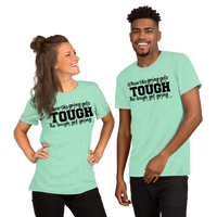 When The Going Gets Tough, The Tough Get Going Shirt