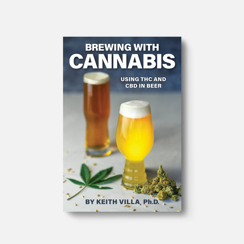 Brewing with Cannabis: Using THC and CBD in Beer by Keith Villa