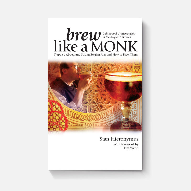 Brew Like A Monk: Trappist, Abbey and Strong Belgian Ales and How to Brew Them