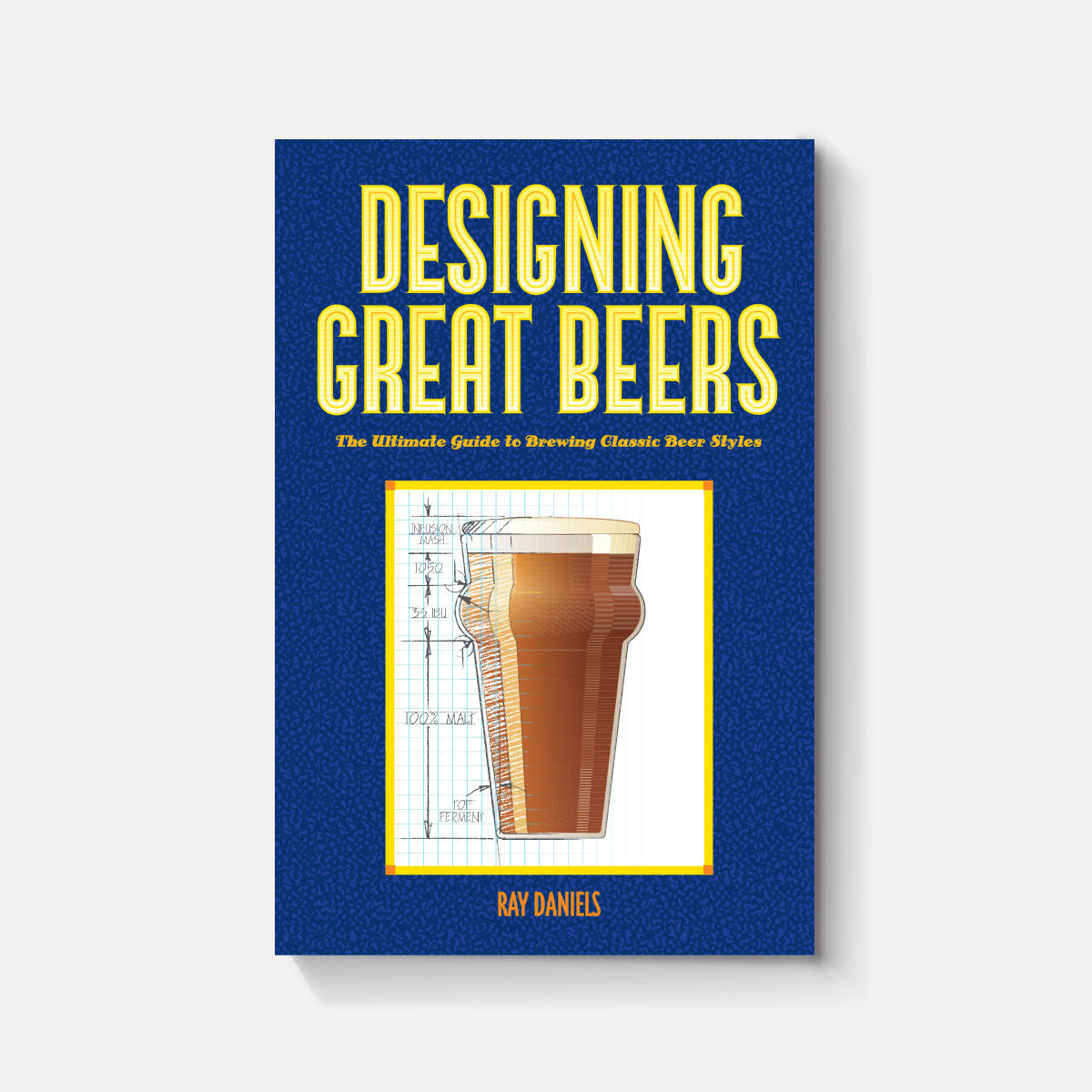 Designing great beers: the ultimate guide to brewing classic beer.