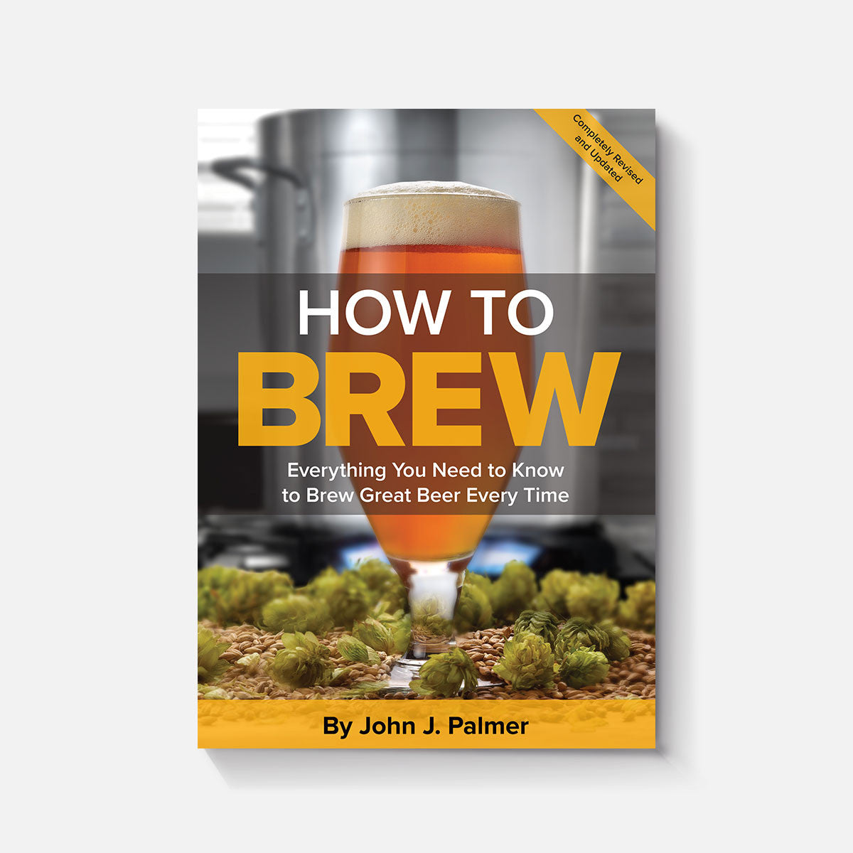 how to brew everything you need to know to brew great beer every