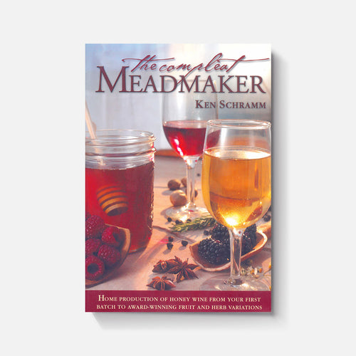 The Compleat Meadmaker: Home Production of Honey Wine From Your First Batch to Award-winning...