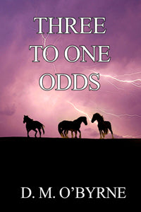 Three to One Odds by D. M. O'Byrne