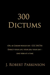 300 Dictums by J Robert Parkinson, PhD