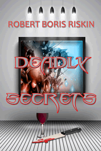 Deadly Secrets by Robert Boris Riskin